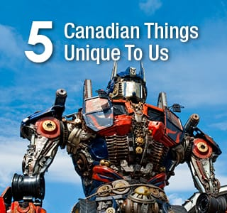 5 Canadian Things Unique To Us